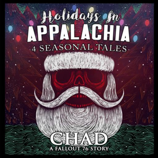 CHAD: A Fallout 76 Story ~ S2 Holidays In Appalachia: 4 Seasonal Tales
