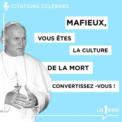 Les grands discours - Jean-Paul II contre la mafia - 06/01/2021