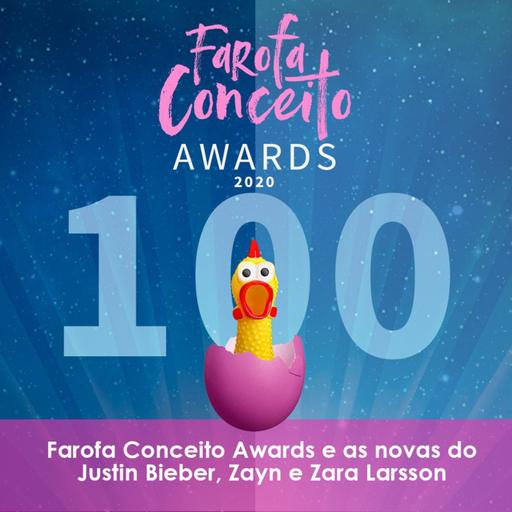 #100 - Farofa Conceito Awards e as novas do Justin Bieber, Zayn e Zara Larsson