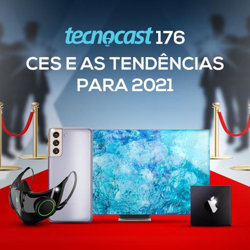 176 – CES e as tendências para 2021