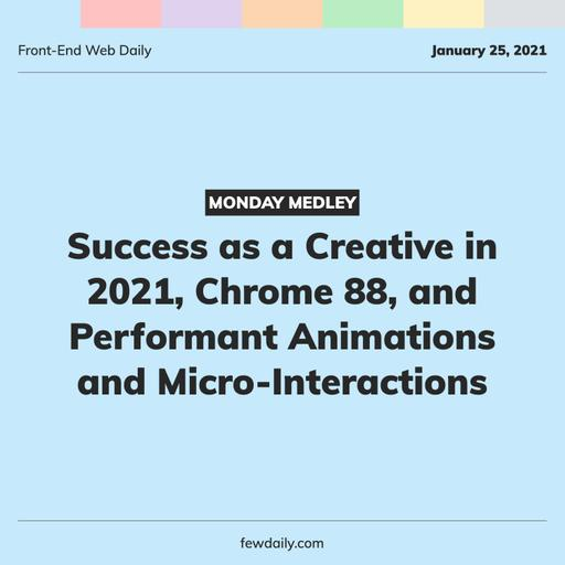 Monday Medley | Success as a Creative in 2021, Chrome 88, and Performant Animations and Micro-Interactions