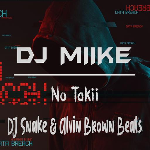 DJ MIIKE X DJ SNAKE & ALVIN BROWN BEATS - NO TAKII (REMIIX)