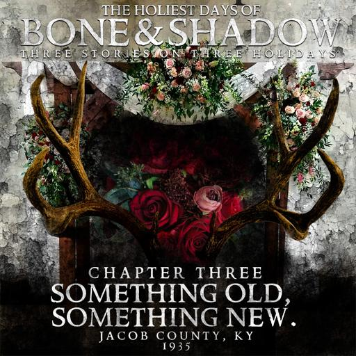 The Holiest Days of Bone and Shadow, Chapter Three: Something Old, Something New