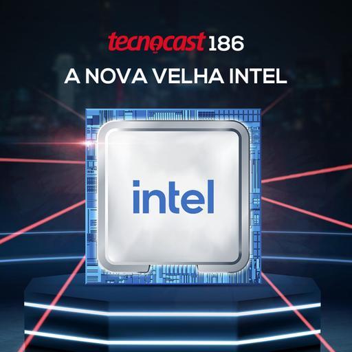 186 – A nova velha Intel