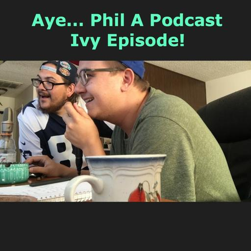 Aye... Phil A Podcast - IVY EPISODE