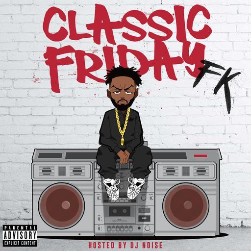 "FK - ""G MOGO ERA"" - CLASSIC FRIDAY #2 (HOSTED BY DJ NOISE) (2016)"