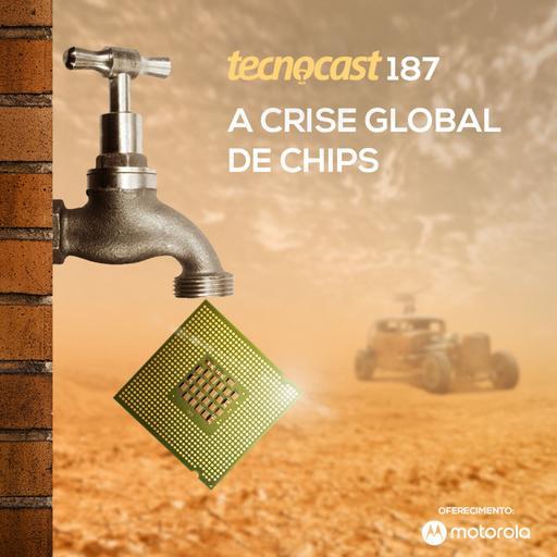 187 – A crise global de chips