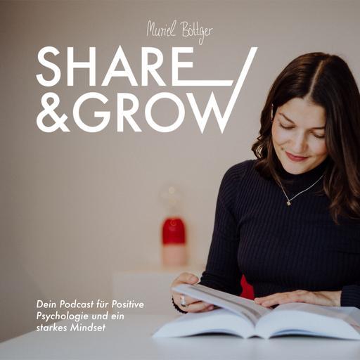 Share & Grow - Dein Podcast für Positive Psychologie und ein starkes Mindset