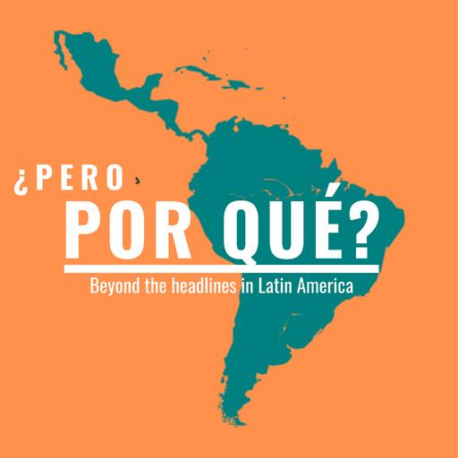 ¿Pero Por Qué?: Beyond the headlines in Latin America