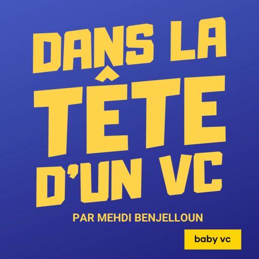 Dans la tête d'un VC avec Mehdi Benjelloun et baby vc