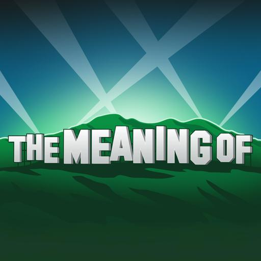 """""""The Meaning Of"""" Podcast"""