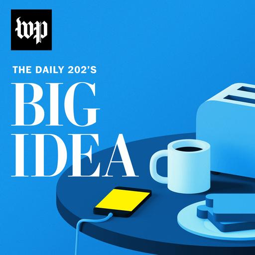 The Daily 202's Big Idea