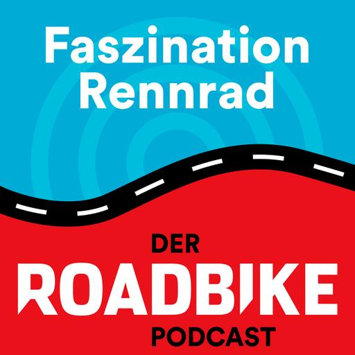 Faszination Rennrad - der ROADBIKE-Podcast