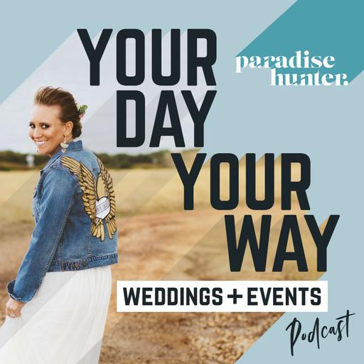 Your Day, Your Way Weddings + Events Podcast