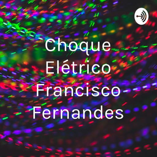 Choque Elétrico Francisco Fernandes