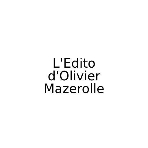 L'Edito d'Olivier Mazerolle