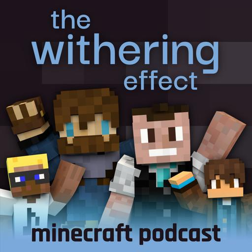 The Withering Effect - Minecraft Podcast