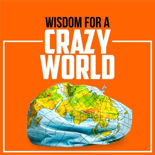 Wisdom for a Crazy World