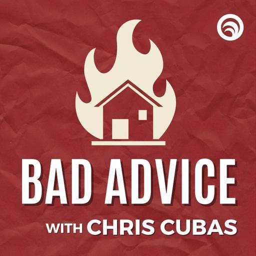 Bad Advice with Chris Cubas