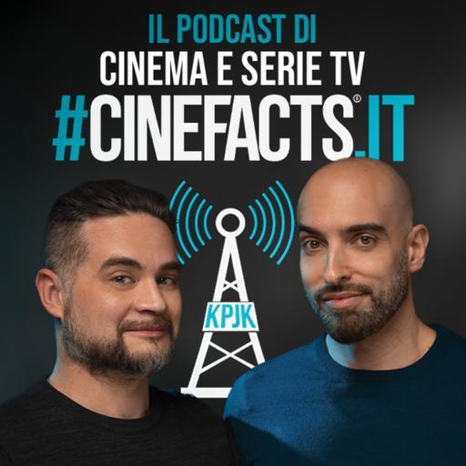 CineFacts - Il podcast di Cinema e serie TV