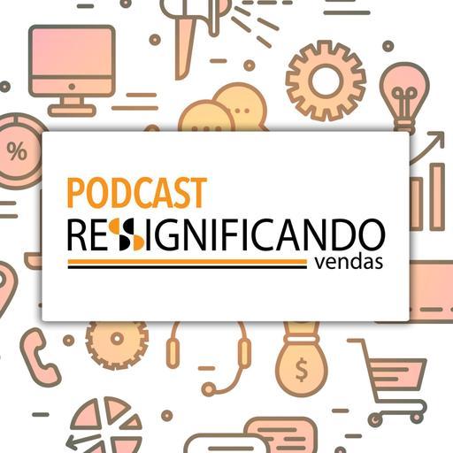 Podcast Ressignificando Vendas