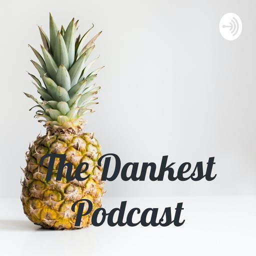 The Dankest Podcast