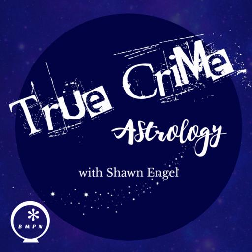 True Crime Astrology with Shawn Engel | True Crime | Astro | Astrology | Zodiac | Horoscope | Creepy | Crime | Criminology | Murder | Birth Chart |