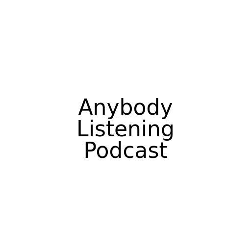 Anybody Listening Podcast
