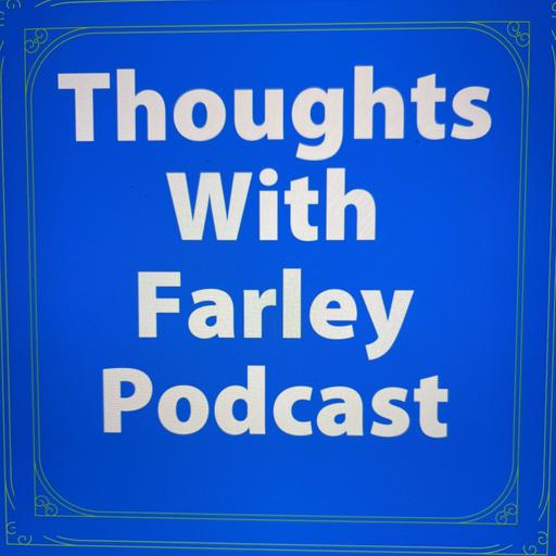 thoughts with Farley Podcast