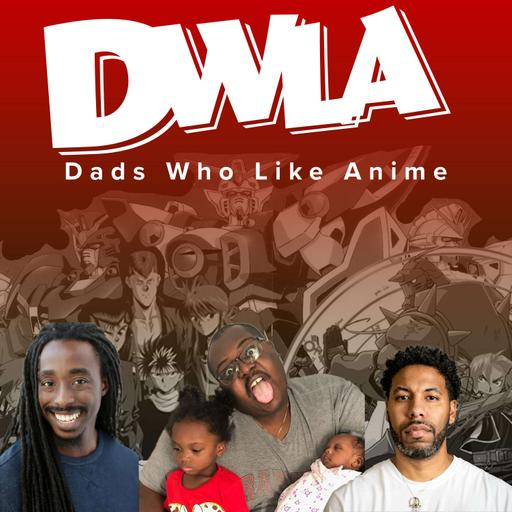 Dads Who Like Anime Podcast (DWLA)