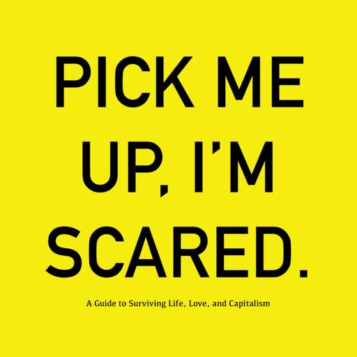 Pick Me Up, I'm Scared.