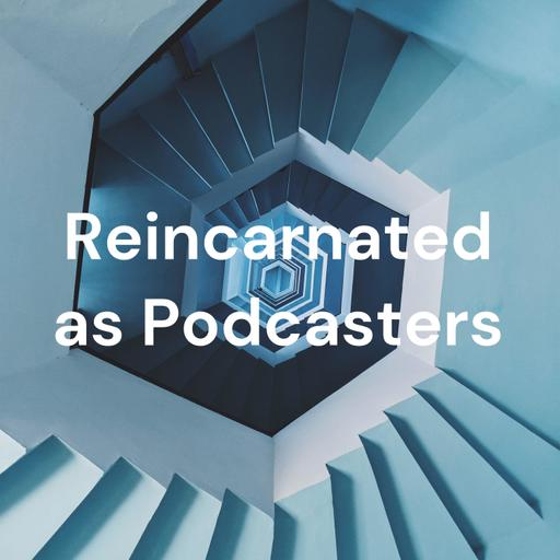 Reincarnated as Podcasters: an Isekai Podcast
