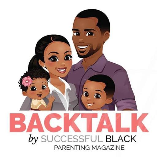 BackTalk Podcast by Successful Black Parenting magazine