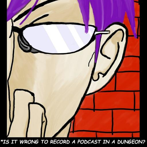 Is It Wrong to Record a Podcast in a Dungeon?
