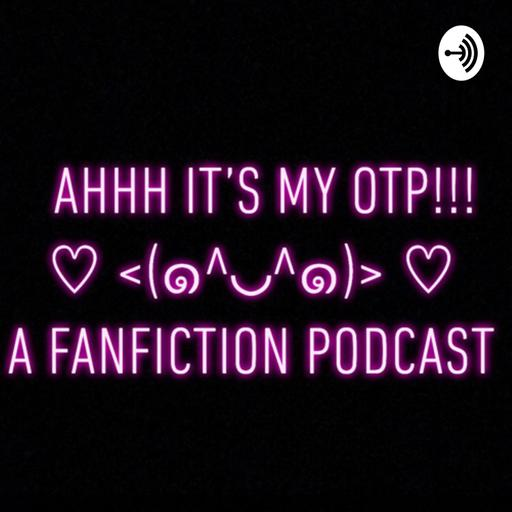 Ahhh it's my OTP!!! ♡♡ A Fanfiction podcast