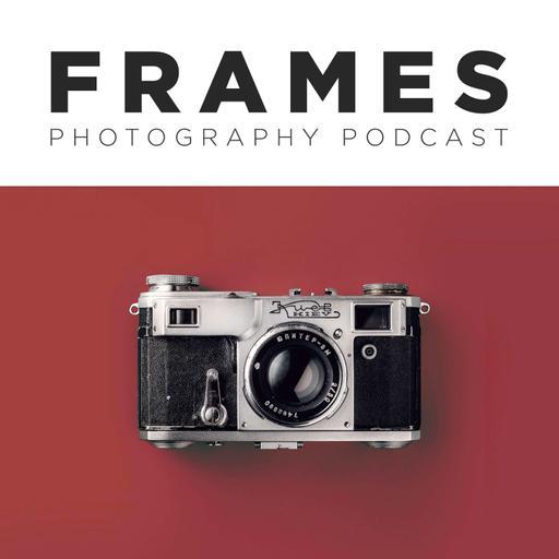 FRAMES Photography Podcast