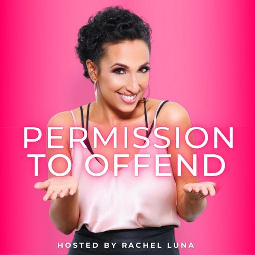 Permission to Offend with Rachel Luna