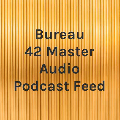 Bureau 42 Master Audio Podcast Feed