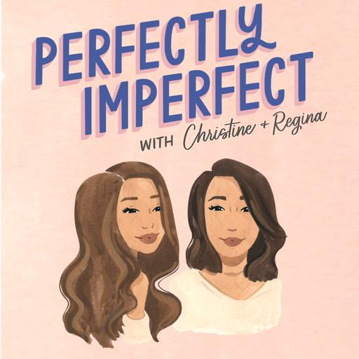 Perfectly Imperfect with Christine and Regina