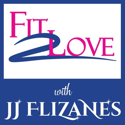 Fit 2 Love Podcast with JJ Flizanes