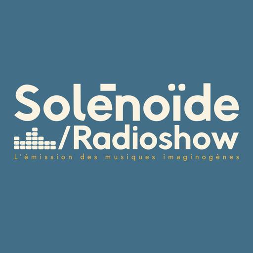 SOLENOÏDE, émission de 'musiques imaginogènes' diffusée sur 30 radios dans le monde