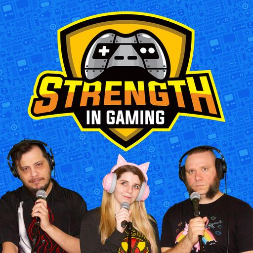 Strength in Gaming - Video Game Podcast
