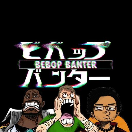 Bebop Banter: The Premiere Anime Podcast