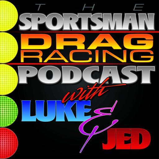 The Sportsman Drag Racing Podcast w/ Luke & Jed