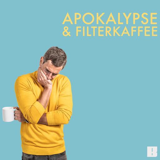Apokalypse & Filterkaffee